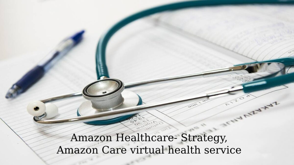 Amazon Healthcare – Strategy, Amazon Care virtual health service