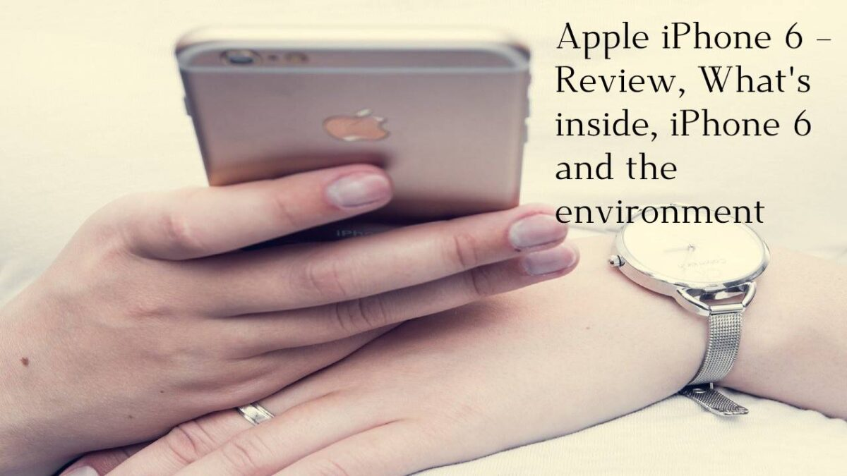 Apple iPhone 6 – Review, What's inside, iPhone 6 and the environment