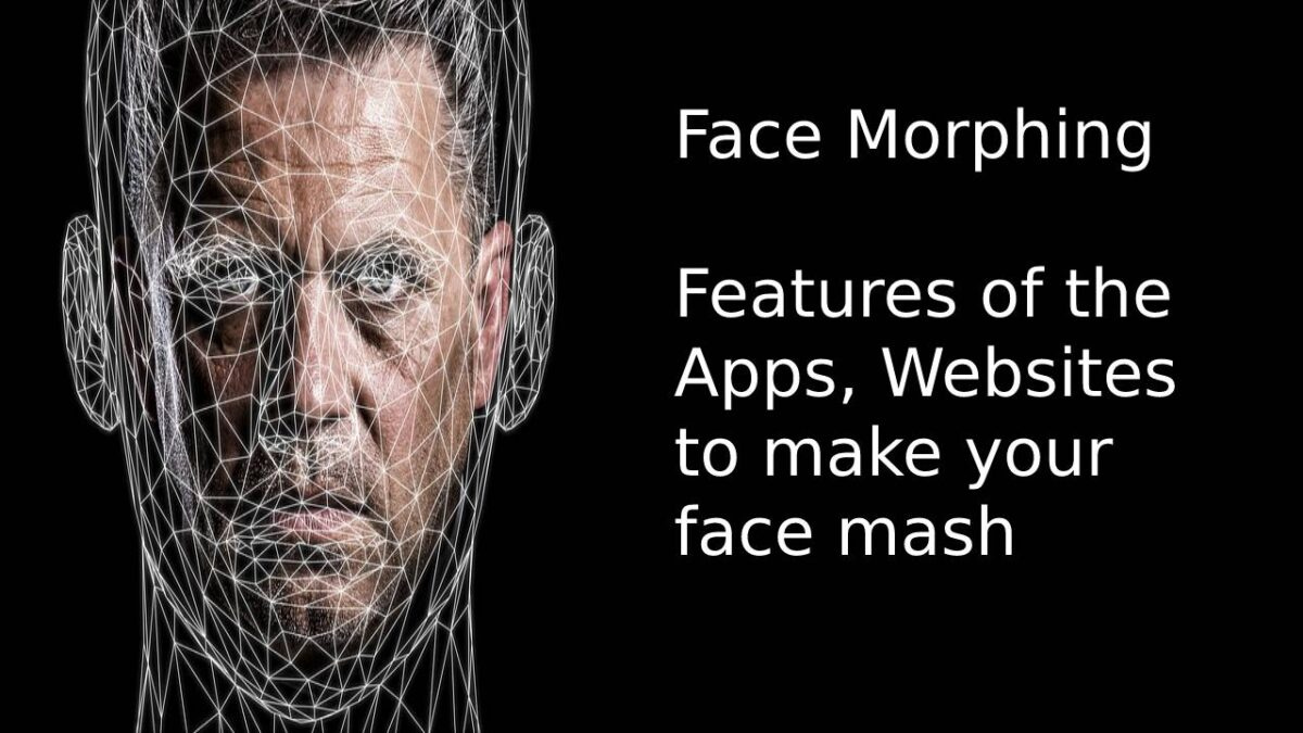 Face Morphing – Features of the Apps, Websites to make your face mash