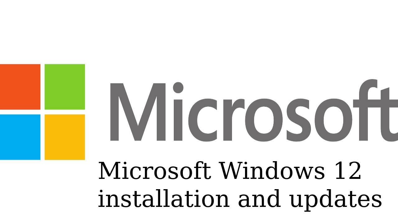 Microsoft Windows 12 installation and updates