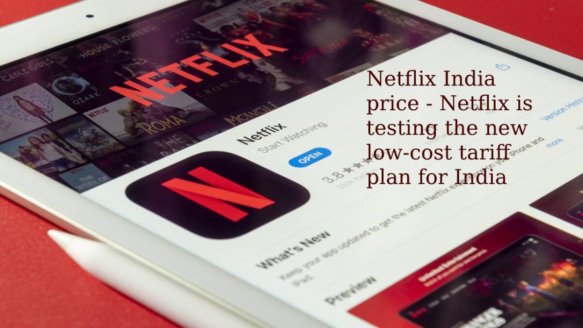 Netflix India price – Netflix is testing the new low-cost tariff plan for India