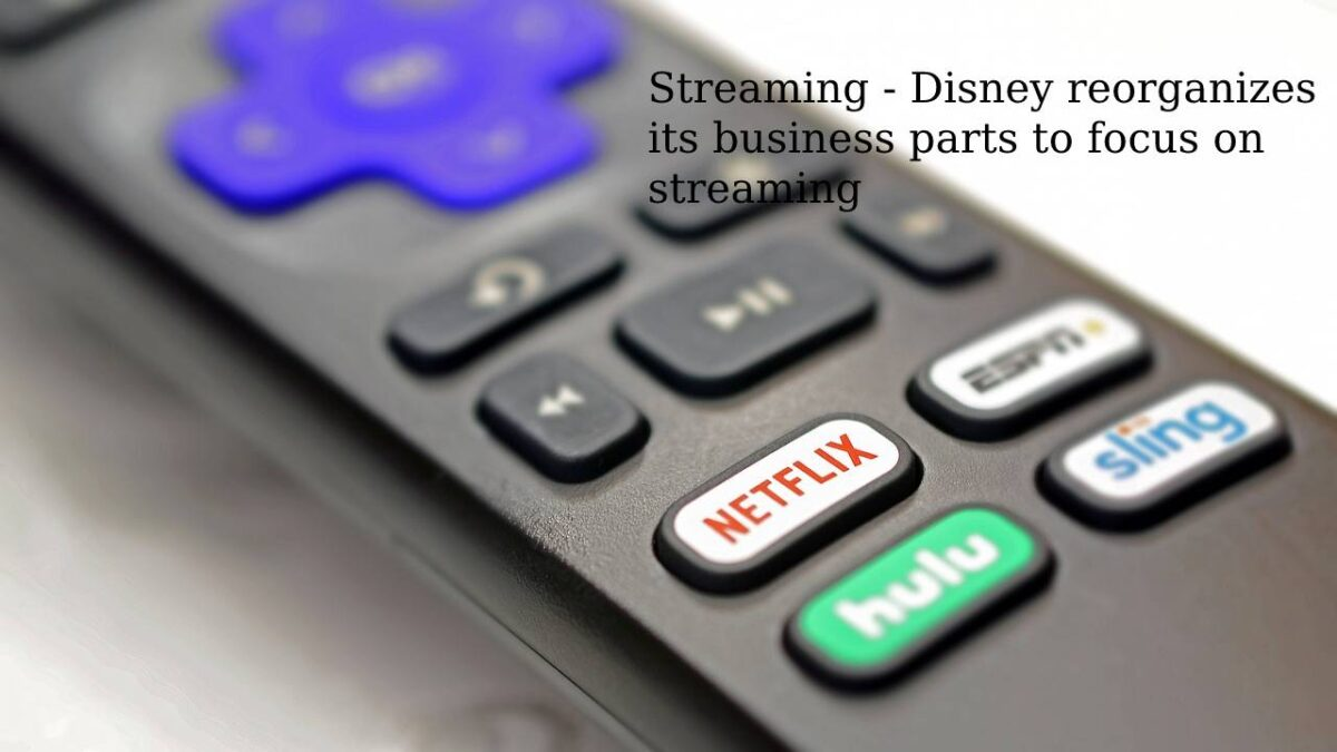 Streaming – Disney reorganizes its business parts to focus on streaming