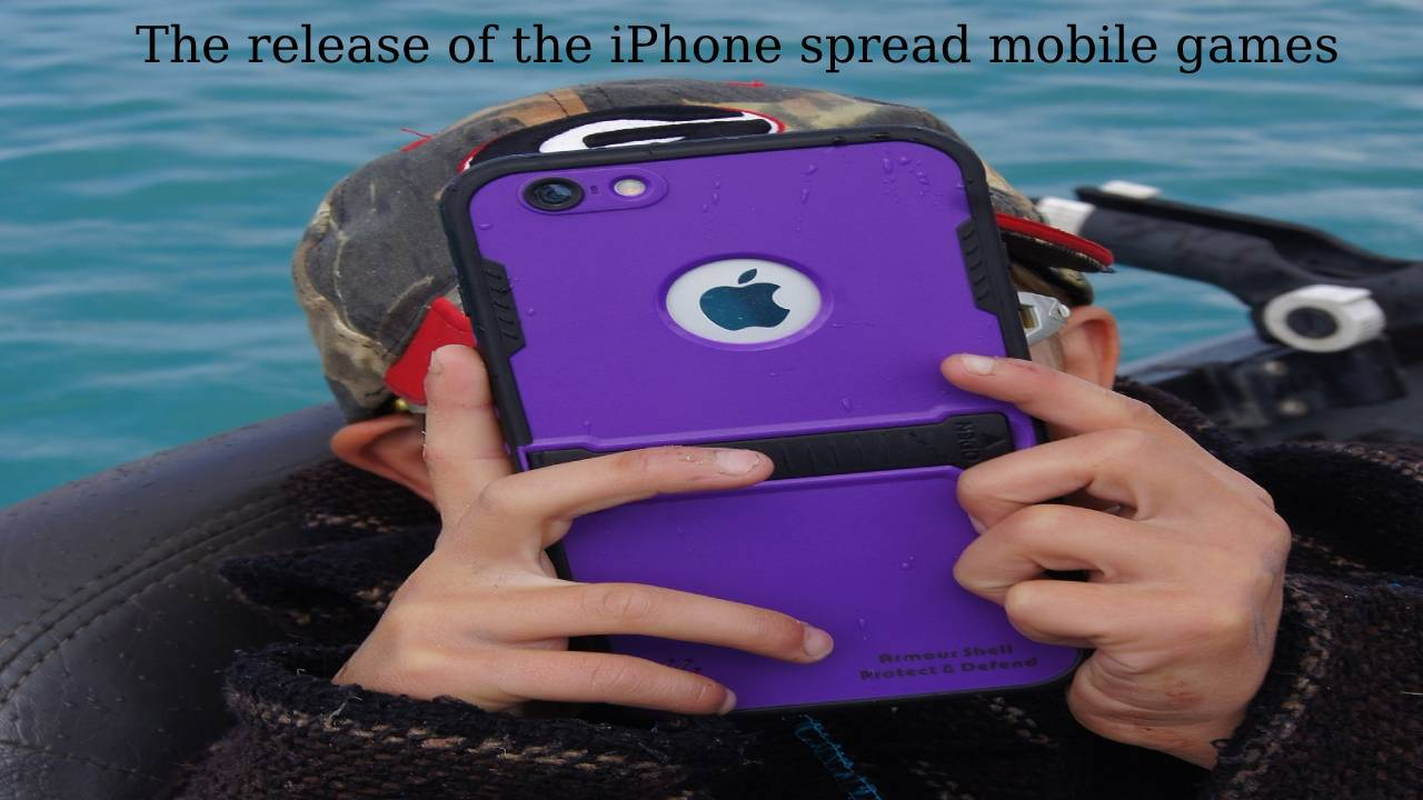 The release of the iPhone spread mobile games