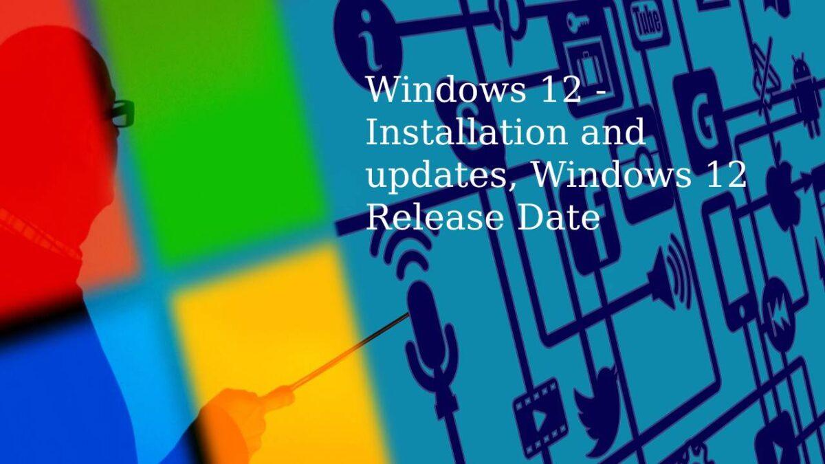 Windows 12 – Installation and updates, Windows 12 Release Date