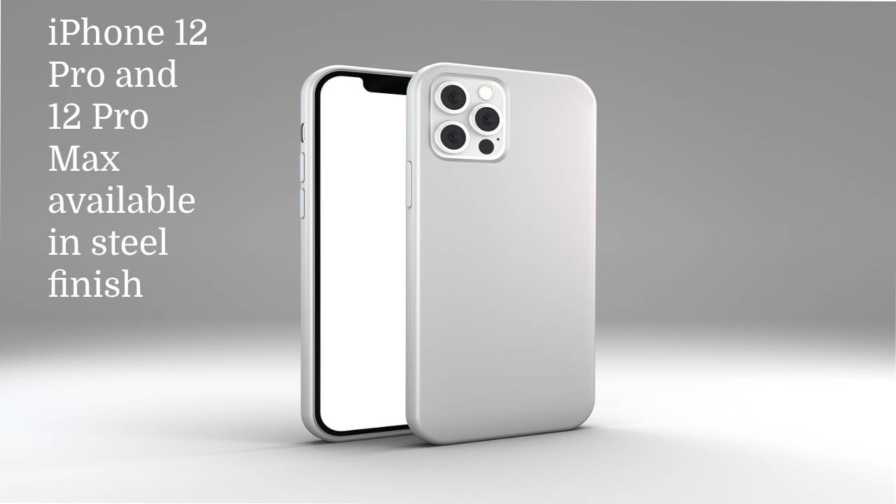 iPhone 12 Pro and 12 Pro Max available in steel finish