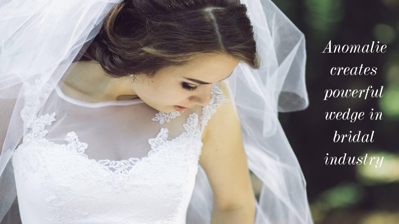 Anomalie creates powerful wedge in bridal industry
