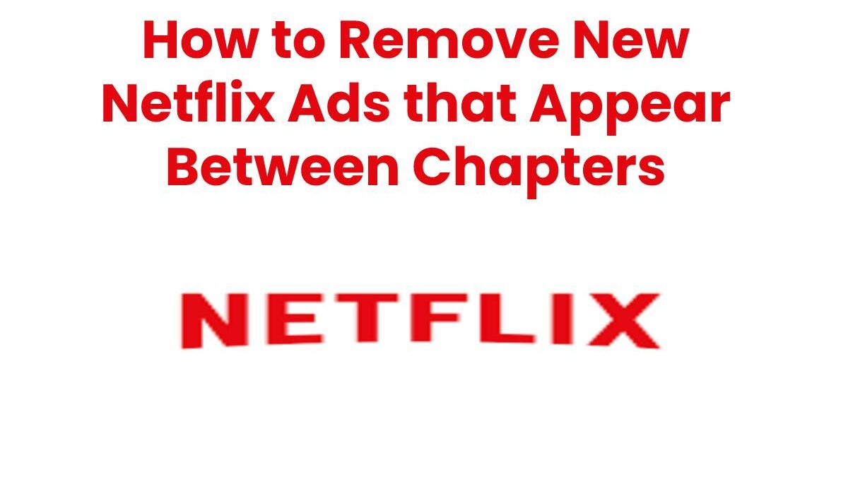 How to Remove New Netflix Ads that Appear Between Chapters