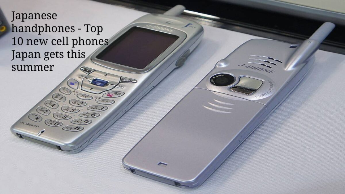 Japanese handphones – Top 10 new cell phones Japan gets this summer
