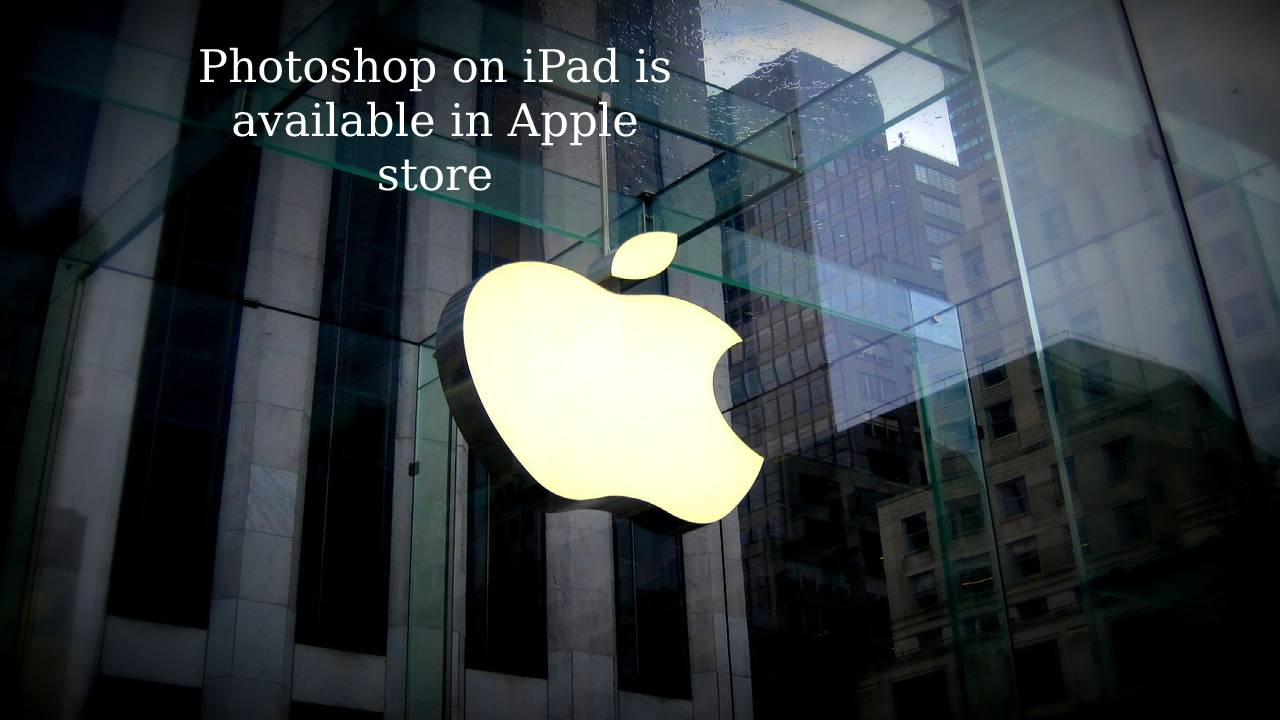 Photoshop on iPad is available in Apple store
