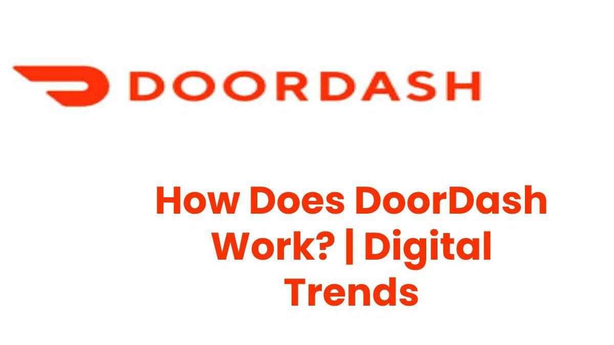 How Does DoorDash Work? | Digital Trends