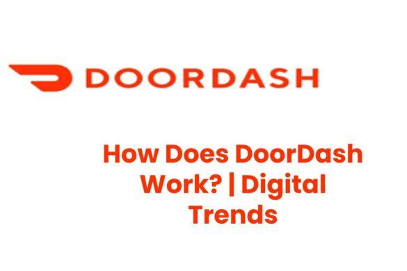How Does DoorDash Work?   Digital Trends- Web Tech Radar