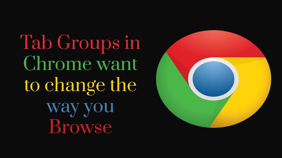 Tab Groups in Chrome want to change the way you Browse