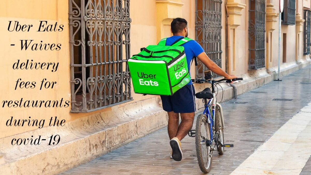 Uber Eats – Waives delivery fees for restaurants during the covid-19
