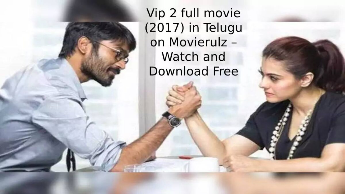 Vip 2 full movie (2017) in Telugu on Movierulz – Watch and Download Free online