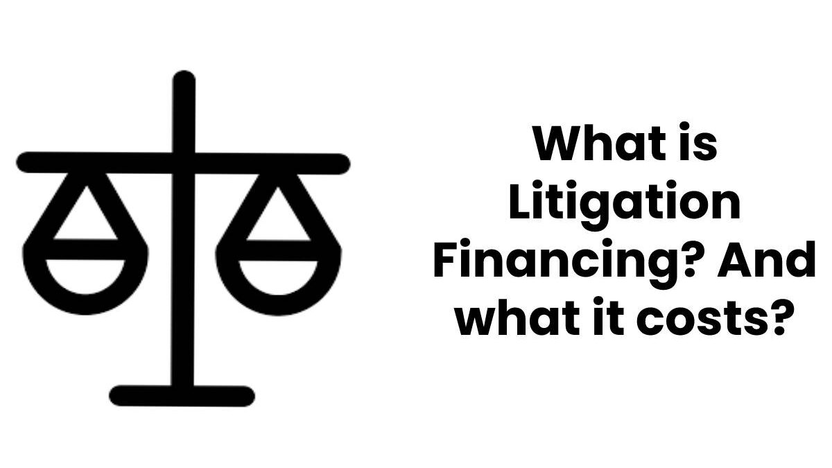 What is Litigation Financing? And what it costs?