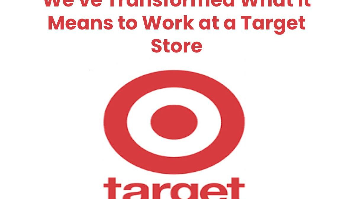 Target Store: We've Transformed What it Means to Work at a Target Store