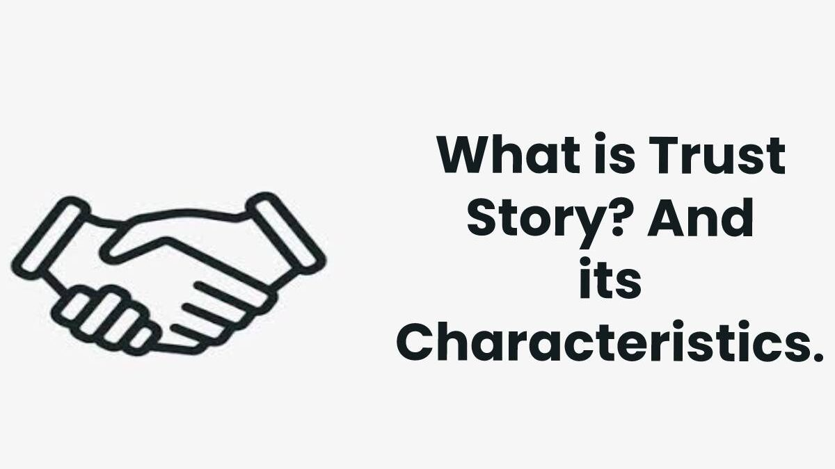 What is Trust Story? And its Characteristics.