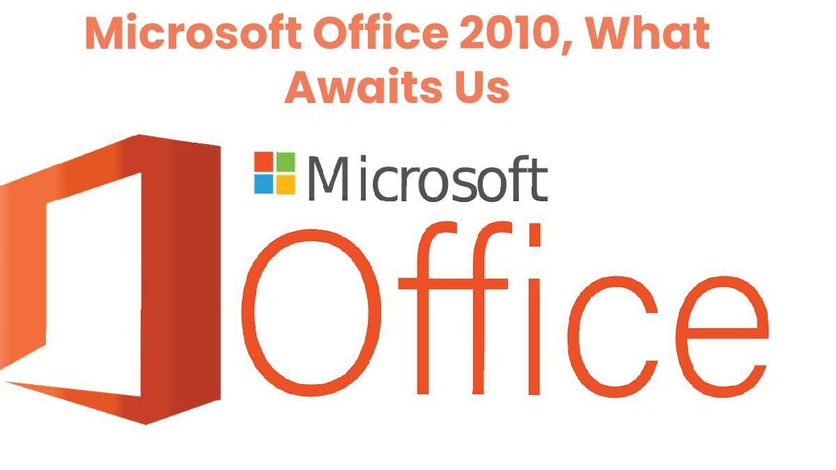 Microsoft Office 2010, What Awaits Us