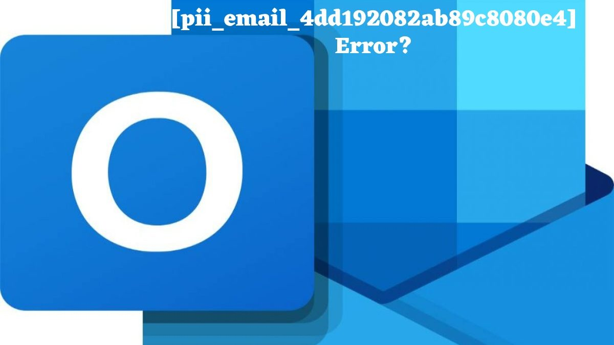 How to Solve [pii_email_4dd192082ab89c8080e4] Error?