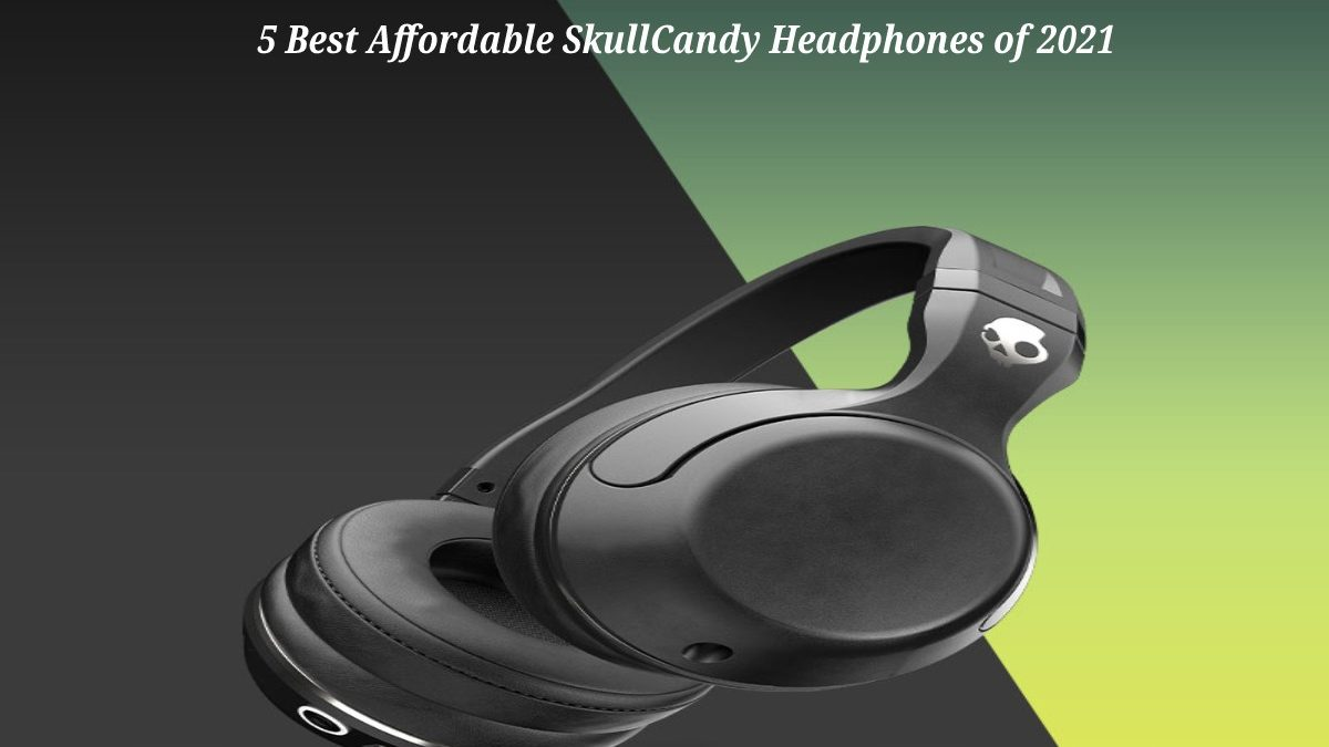 5 Best Affordable SkullCandy Headphones of 2021